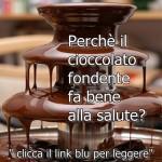 Perchè il cioccolato fondente fa bene alla salute?